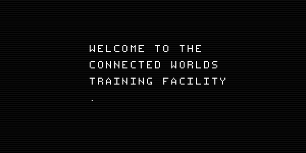 The Connected Worlds Training Facility intro screen: Welcome to the Connected Worlds Training Facility.